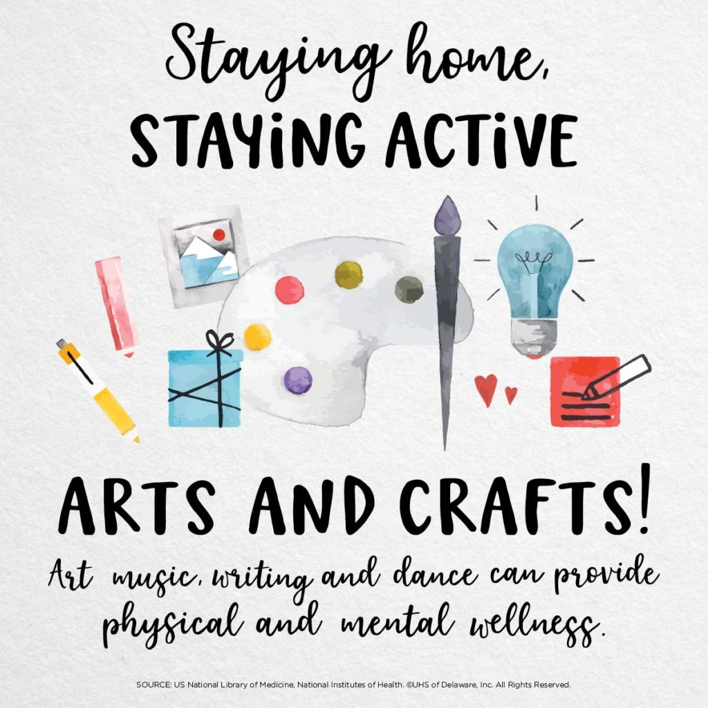 Staying home staying active -- arts and crafts. Art, music writing and dance can provide physical and mental wellness