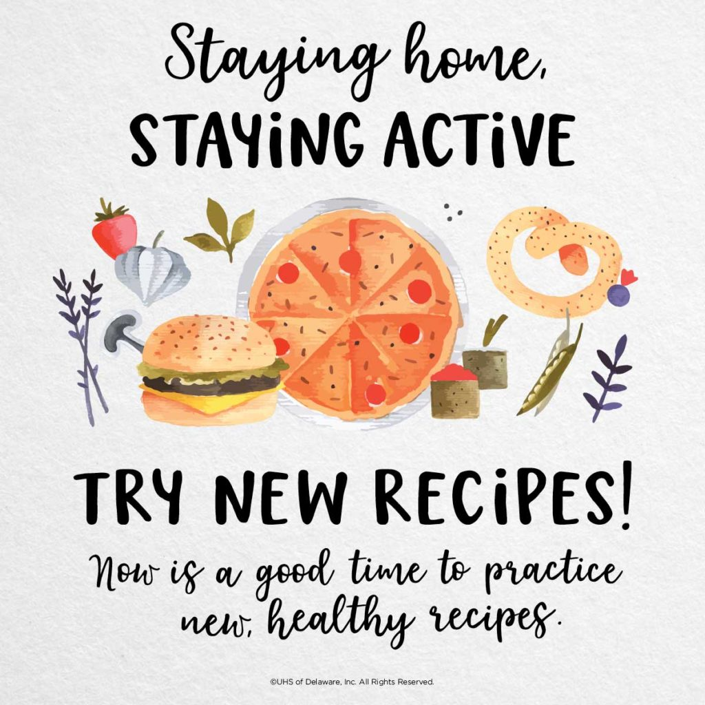Staying home staying active -- try new recipes. Now is a good time to practice new, healthy recipes